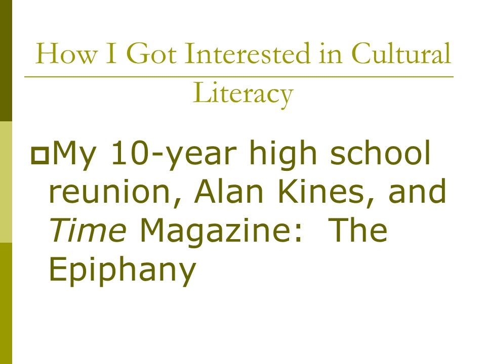 How I Got Interested in Cultural Literacy  My 10-year high school reunion, Alan Kines, and Time Magazine: The Epiphany