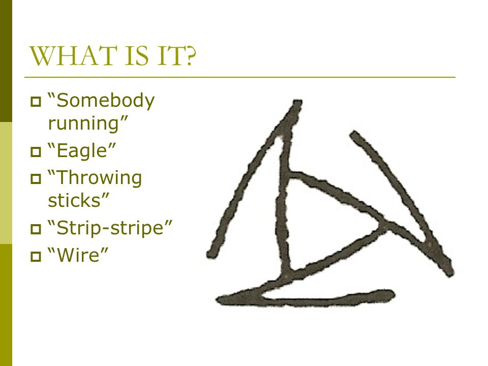 WHAT IS IT  Somebody running  Eagle  Throwing sticks  Strip-stripe  Wire