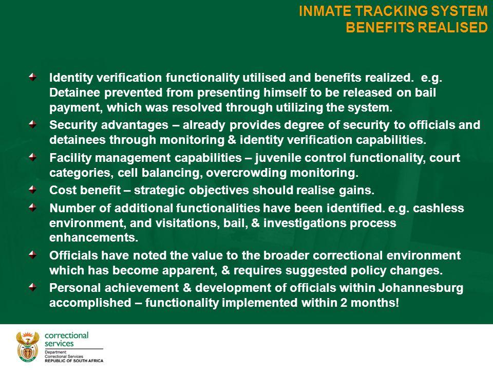 INMATE TRACKING SYSTEM BENEFITS REALISED Identity verification functionality utilised and benefits realized.