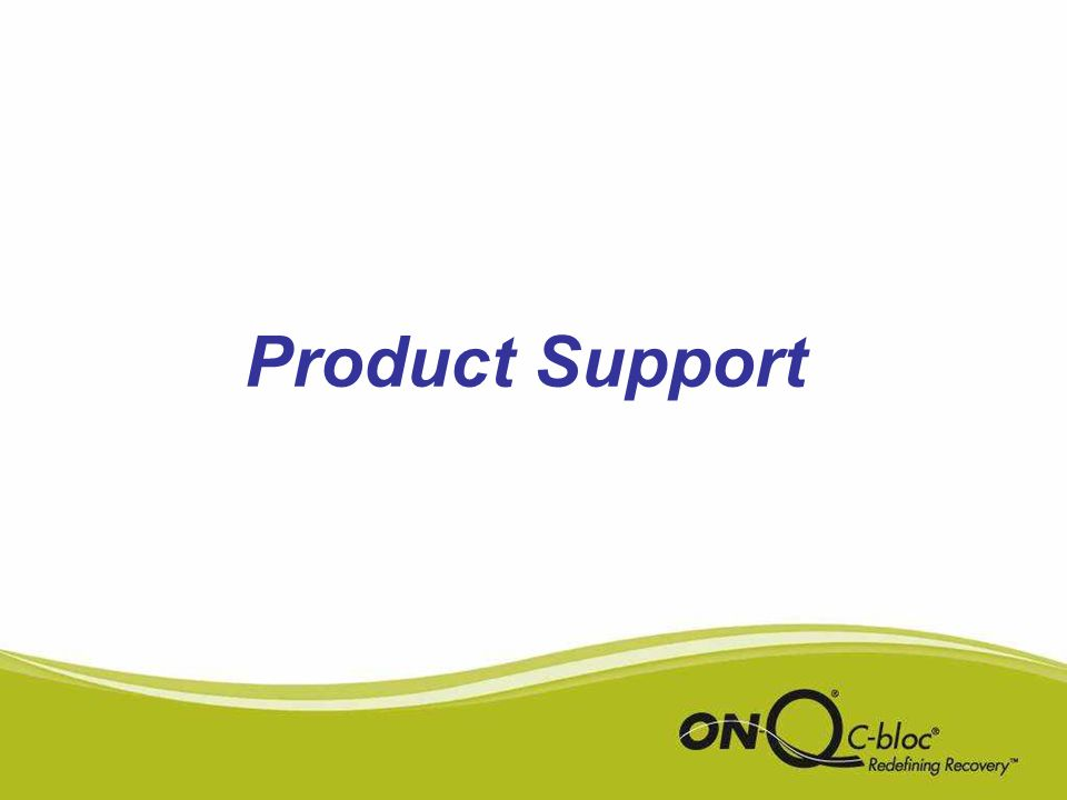 I-FLOW 24-Hour Product Support Hotline –Available to Patients and Clinicians 24/7 800.444.2728 Customer Service –Sales Information –Product Literature 800.448.3569