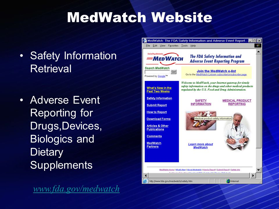 37 MedWatch Website Safety Information Retrieval Adverse Event Reporting for Drugs,Devices, Biologics and Dietary Supplements www.fda.gov/medwatch