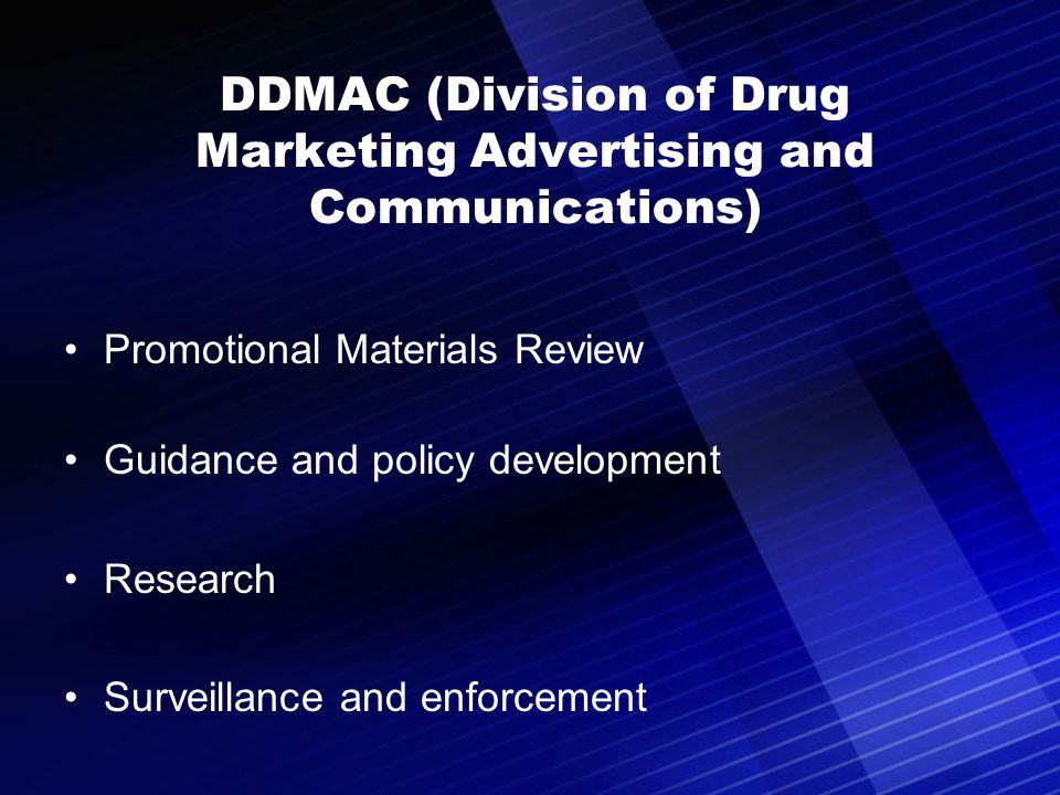 39 DDMAC (Division of Drug Marketing Advertising and Communications) Promotional Materials Review Guidance and policy development Research Surveillanc
