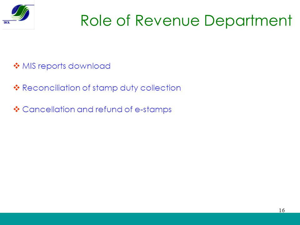 Role of Revenue Department  MIS reports download  Reconciliation of stamp duty collection  Cancellation and refund of e-stamps 16