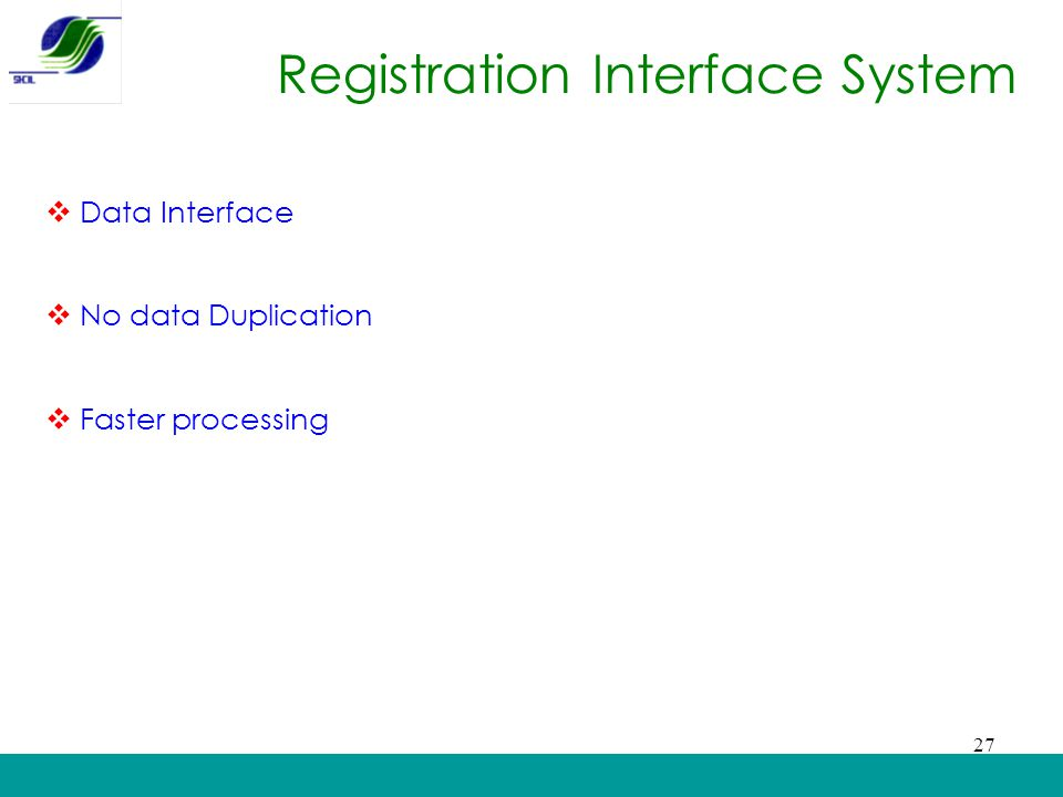27 Registration Interface System  Data Interface  No data Duplication  Faster processing