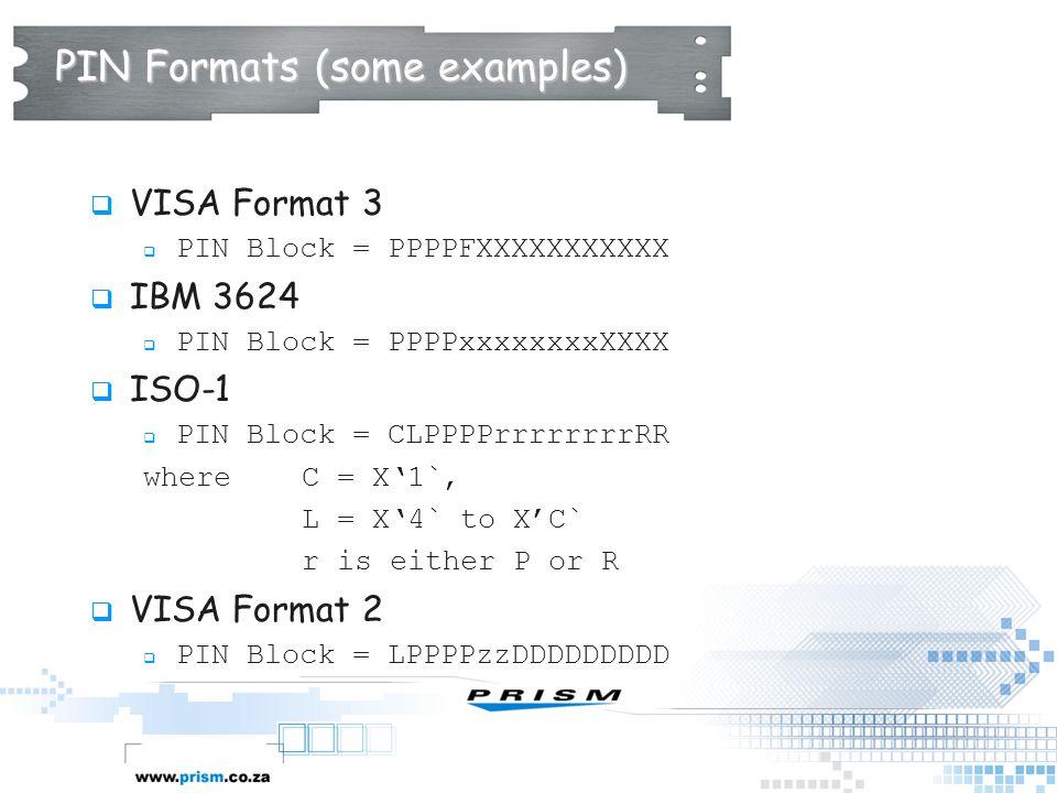 PIN Formats (some examples)  VISA Format 3  PIN Block = PPPPFXXXXXXXXXXX  IBM 3624  PIN Block = PPPPxxxxxxxxXXXX  ISO-1  PIN Block = CLPPPPrrrrr