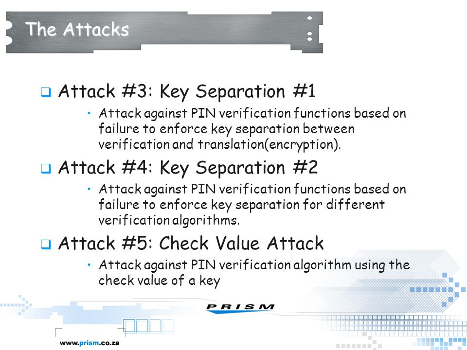 The Attacks  Attack #3: Key Separation #1 Attack against PIN verification functions based on failure to enforce key separation between verification a