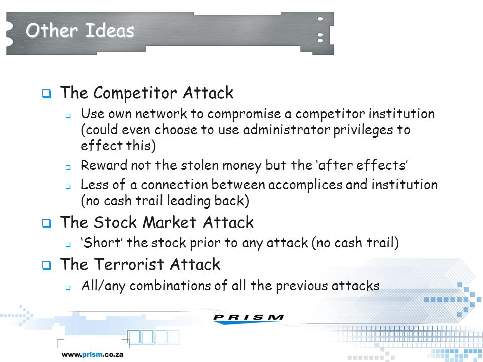 Other Ideas  The Competitor Attack  Use own network to compromise a competitor institution (could even choose to use administrator privileges to eff