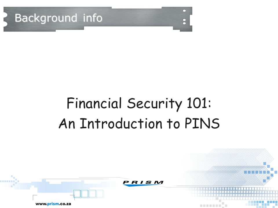 Background info Financial Security 101: An Introduction to PINS