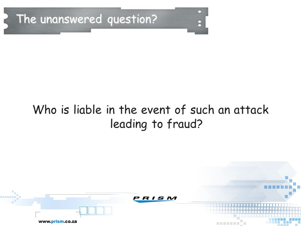 The unanswered question? Who is liable in the event of such an attack leading to fraud?