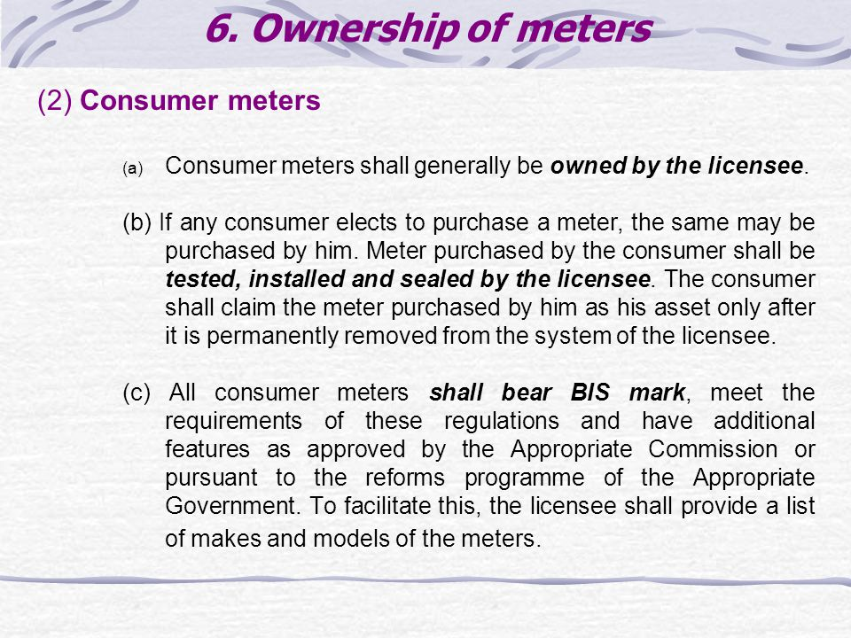 6. Ownership of meters (2) Consumer meters (a) Consumer meters shall generally be owned by the licensee. (b) If any consumer elects to purchase a mete