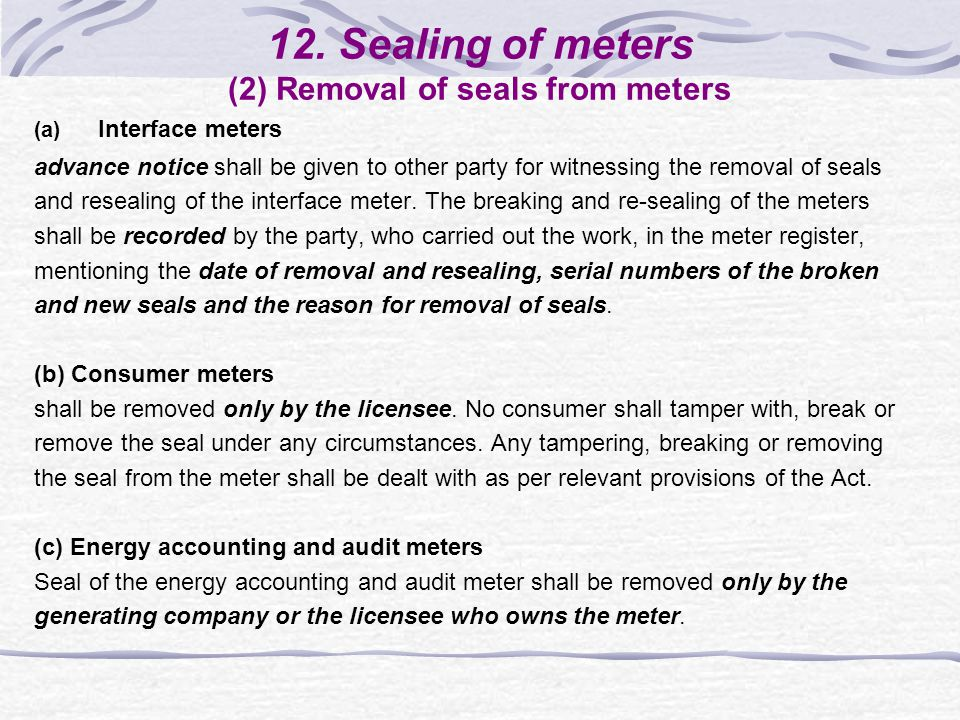 12. Sealing of meters (2) Removal of seals from meters (a) Interface meters advance notice shall be given to other party for witnessing the removal of