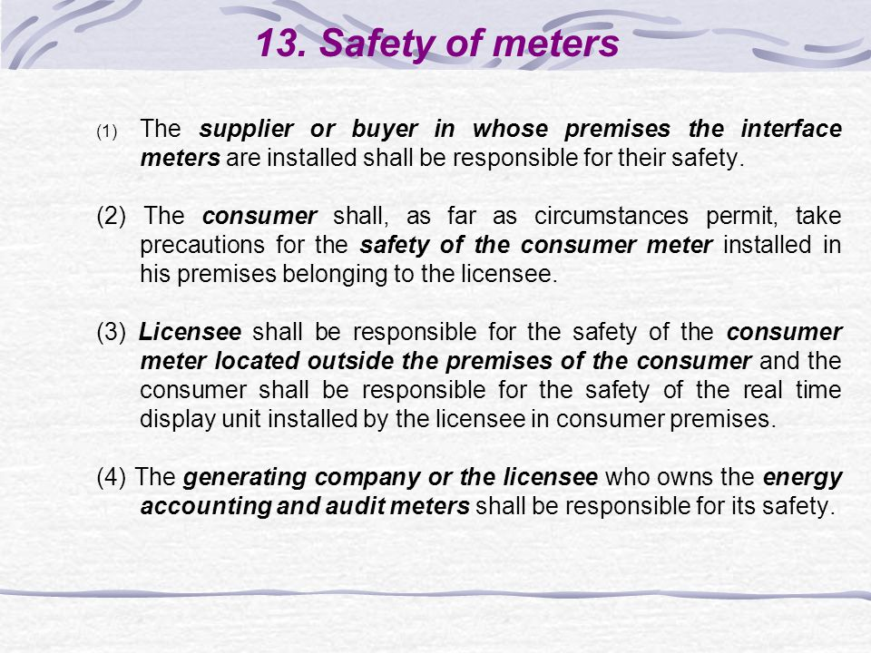 13. Safety of meters (1) The supplier or buyer in whose premises the interface meters are installed shall be responsible for their safety. (2) The con