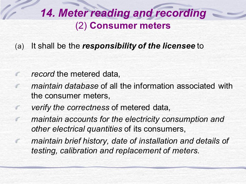 14. Meter reading and recording (2) Consumer meters (a) It shall be the responsibility of the licensee to record the metered data, maintain database o