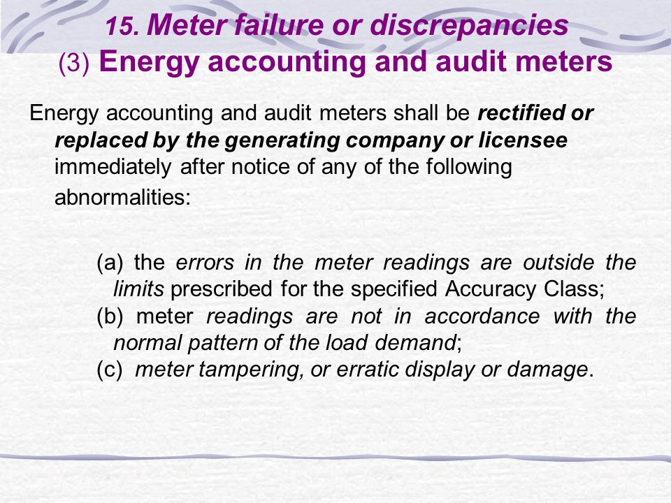 15. Meter failure or discrepancies (3) Energy accounting and audit meters Energy accounting and audit meters shall be rectified or replaced by the gen