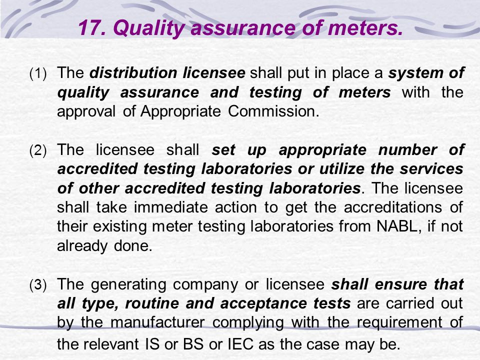 17. Quality assurance of meters. (1) The distribution licensee shall put in place a system of quality assurance and testing of meters with the approva
