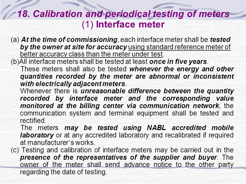 18. Calibration and periodical testing of meters (1) Interface meter (a) At the time of commissioning, each interface meter shall be tested by the own
