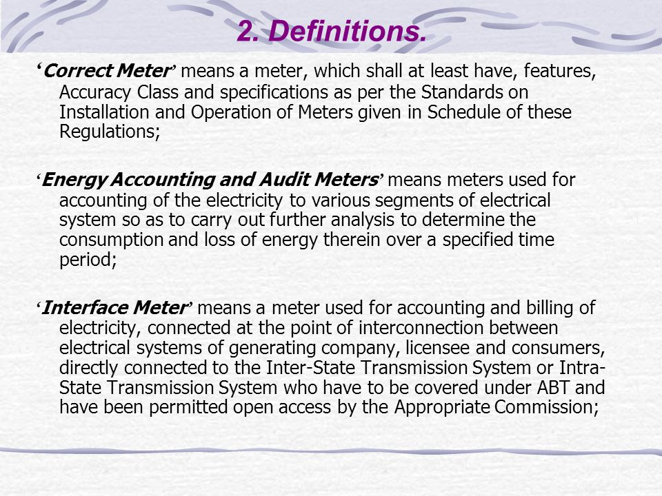 2. Definitions. ' Correct Meter ' means a meter, which shall at least have, features, Accuracy Class and specifications as per the Standards on Instal