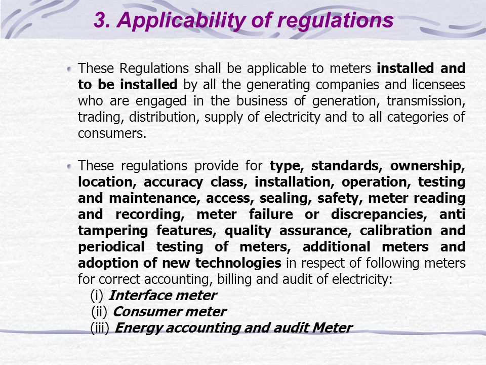 3. Applicability of regulations These Regulations shall be applicable to meters installed and to be installed by all the generating companies and lice