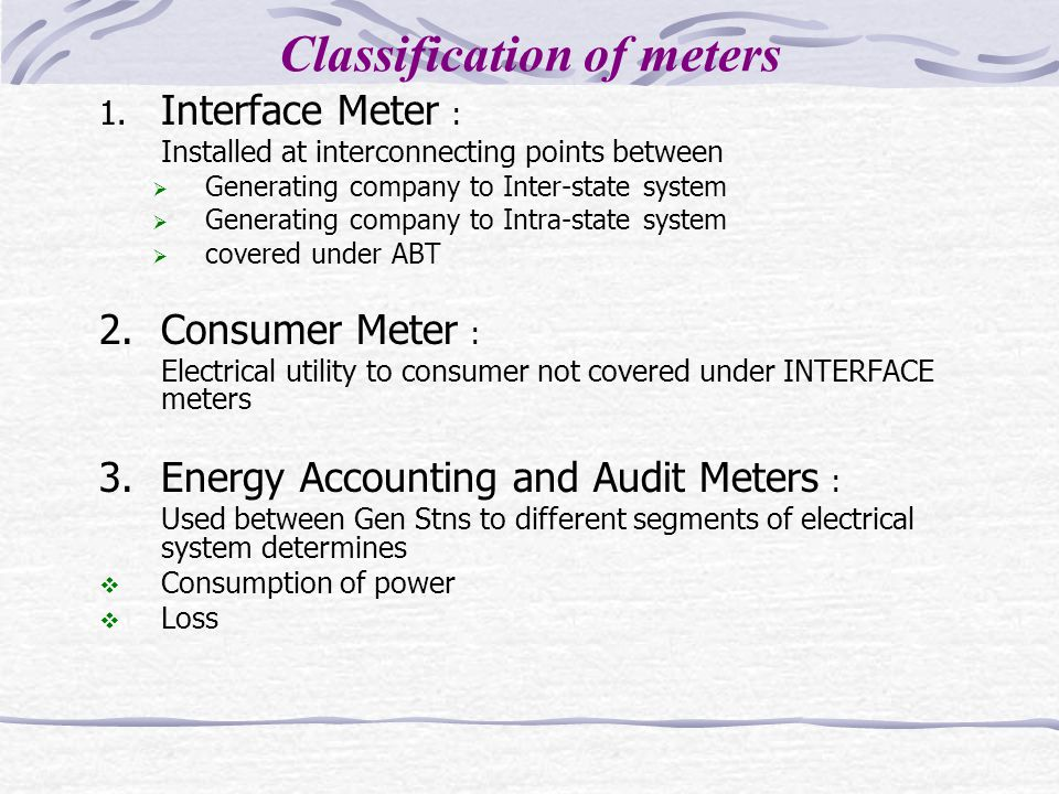 Classification of meters 1. Interface Meter : Installed at interconnecting points between  Generating company to Inter-state system  Generating comp