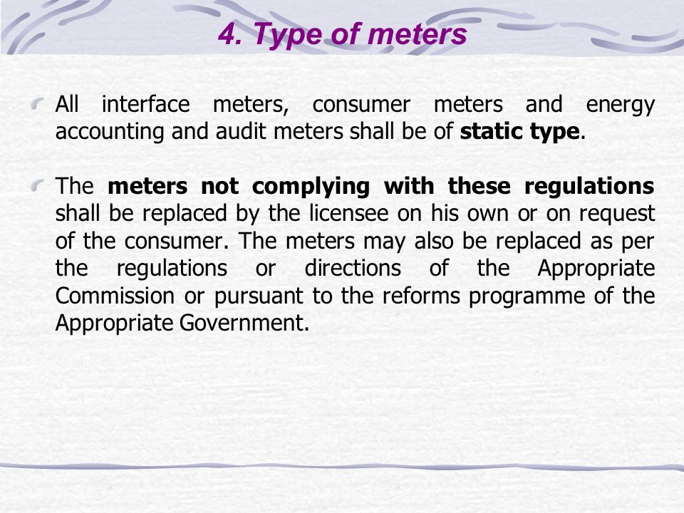 4. Type of meters All interface meters, consumer meters and energy accounting and audit meters shall be of static type. The meters not complying with