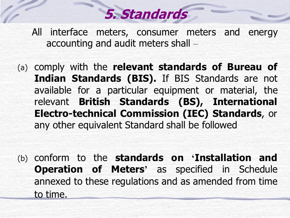 5. Standards All interface meters, consumer meters and energy accounting and audit meters shall – (a) comply with the relevant standards of Bureau of