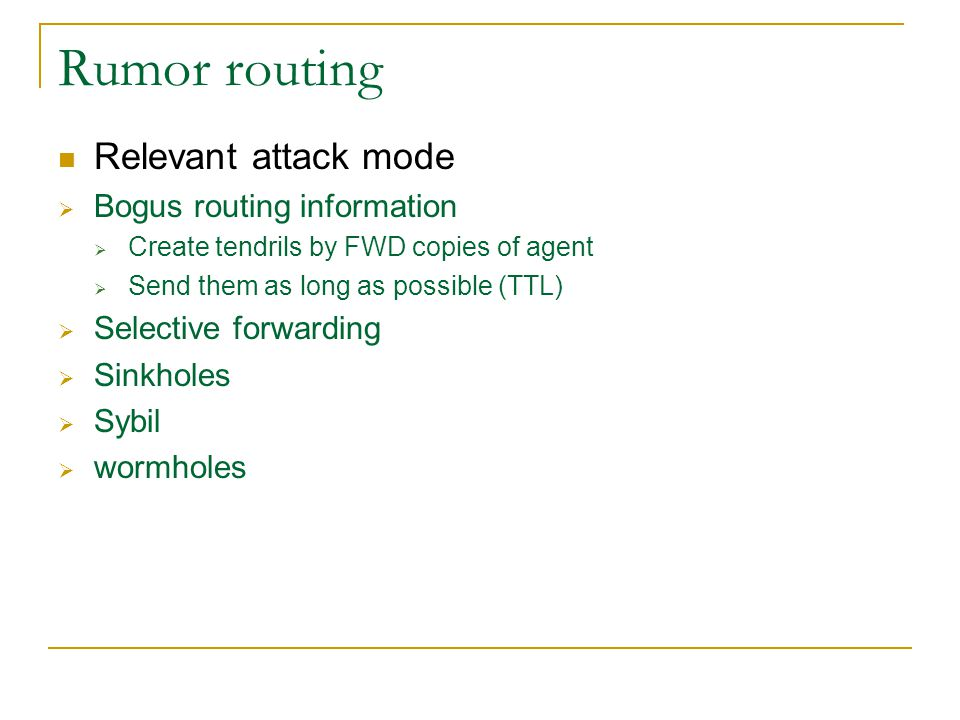 Relevant attack mode  Bogus routing information  Create tendrils by FWD copies of agent  Send them as long as possible (TTL)  Selective forwarding  Sinkholes  Sybil  wormholes