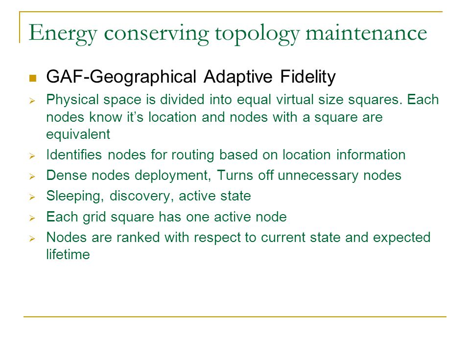 Energy conserving topology maintenance GAF-Geographical Adaptive Fidelity  Physical space is divided into equal virtual size squares.