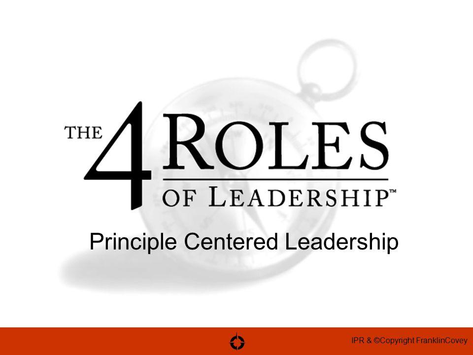 IPR & ©Copyright FranklinCovey Principle Centered Leadership