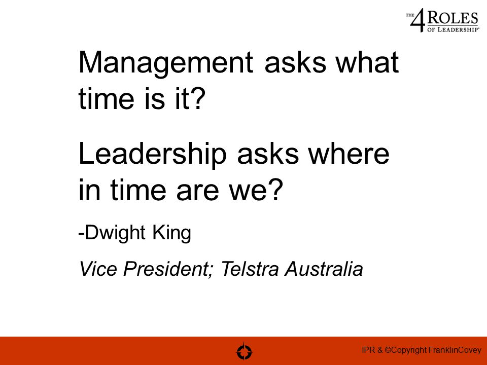IPR & ©Copyright FranklinCovey Management asks what time is it.