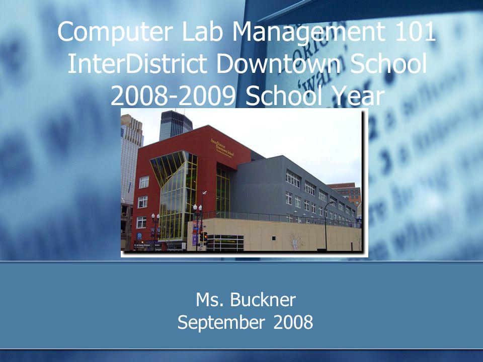Computer Lab Management 101 InterDistrict Downtown School 2008-2009 School Year Ms. Buckner September 2008