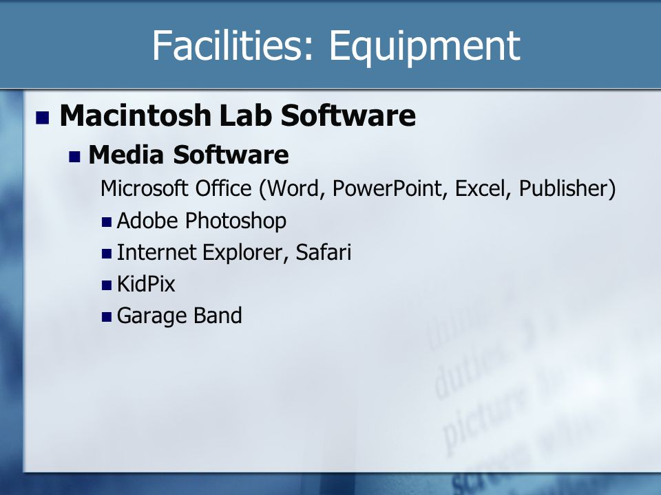 Facilities: Equipment Macintosh Lab Software Media Software Microsoft Office (Word, PowerPoint, Excel, Publisher) Adobe Photoshop Internet Explorer, Safari KidPix Garage Band