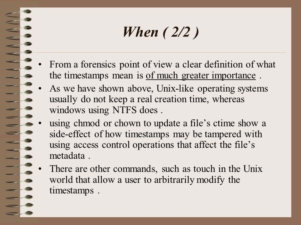 When ( 2/2 ) From a forensics point of view a clear definition of what the timestamps mean is of much greater importance.