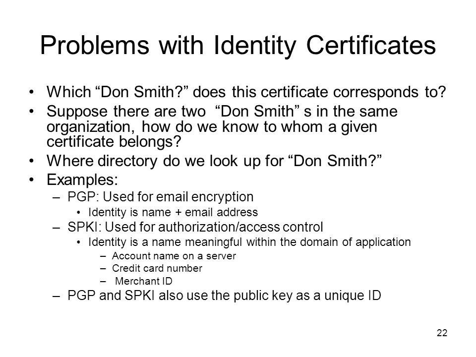 """22 Problems with Identity Certificates Which """"Don Smith?"""" does this certificate corresponds to? Suppose there are two """"Don Smith"""" s in the same organi"""