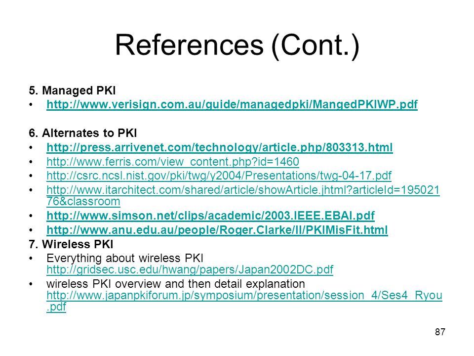 87 References (Cont.) 5. Managed PKI http://www.verisign.com.au/guide/managedpki/MangedPKIWP.pdf 6. Alternates to PKI http://press.arrivenet.com/techn