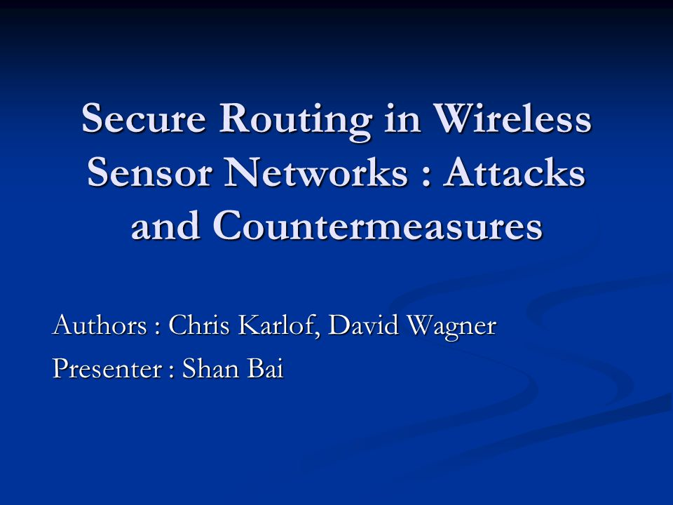 Attacks on General Routing By Spoofing, Altering, or Replaying routing information  Attacker can create loops, attract or repel network traffic, generate false message, partition network, induce delay, etc By Spoofing, Altering, or Replaying routing information  Attacker can create loops, attract or repel network traffic, generate false message, partition network, induce delay, etc Selective forwarding  Malicious node forwards only some messages, drop others.