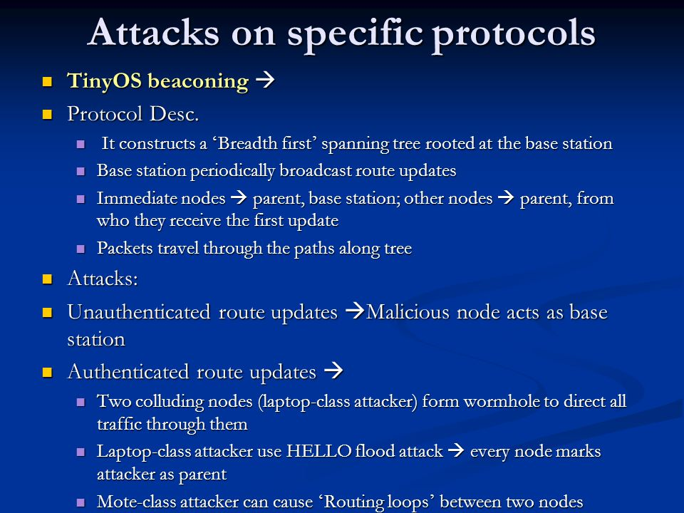Attacks on specific protocols TinyOS beaconing  TinyOS beaconing  Protocol Desc. Protocol Desc. It constructs a ' Breadth first ' spanning tree root