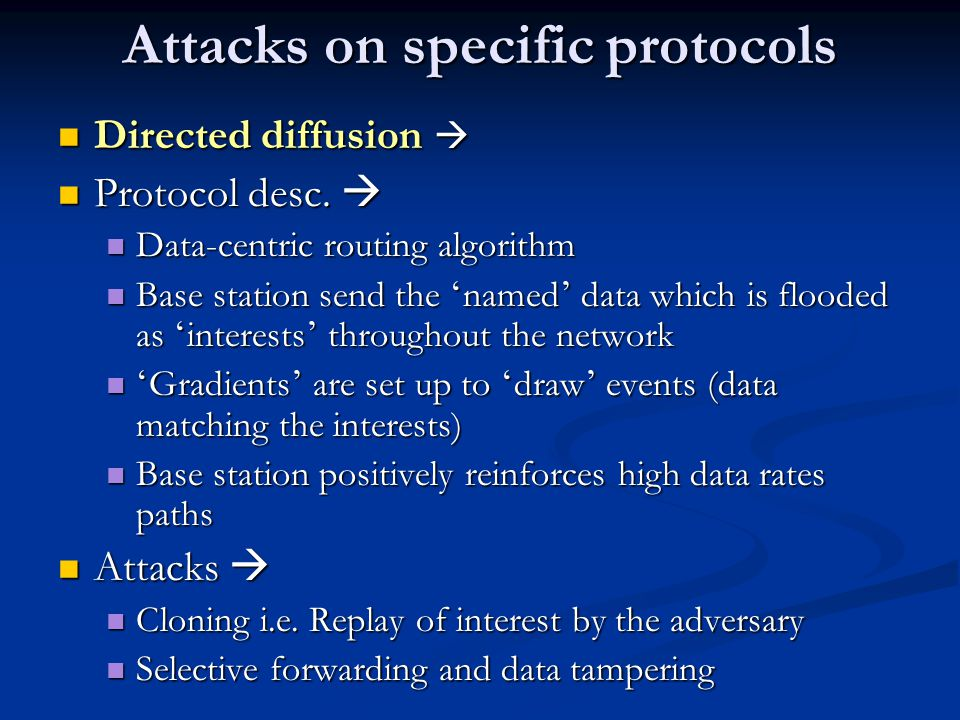 Attacks on specific protocols Directed diffusion  Directed diffusion  Protocol desc.