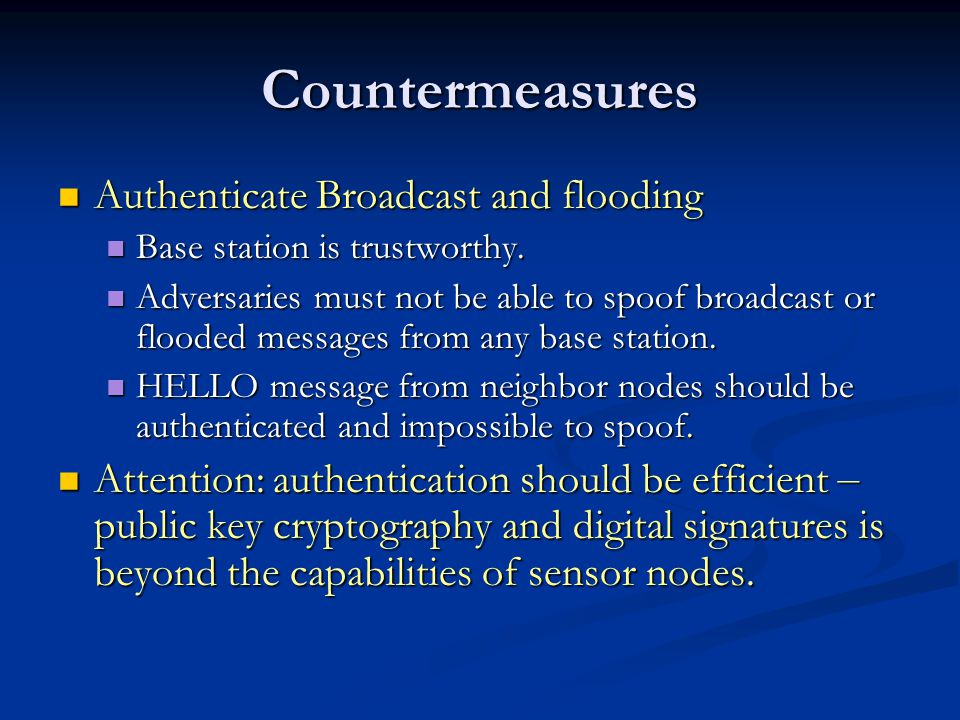 Countermeasures Authenticate Broadcast and flooding Authenticate Broadcast and flooding Base station is trustworthy.