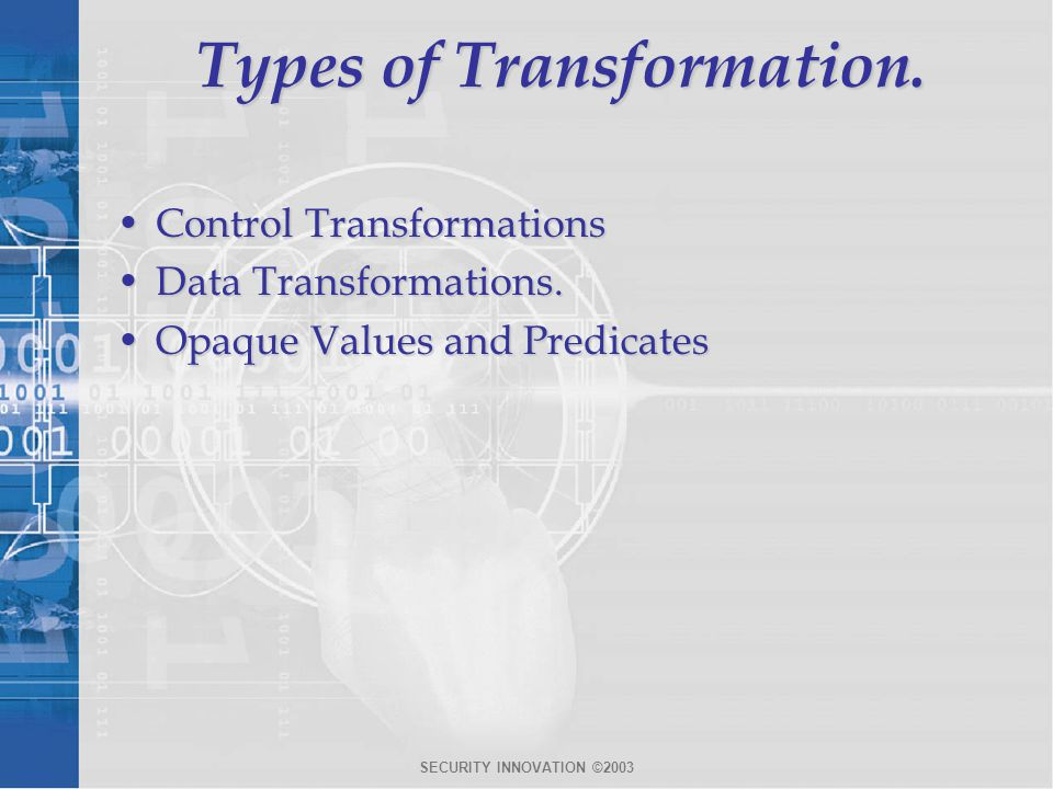 SECURITY INNOVATION ©2003 Types of Transformation.