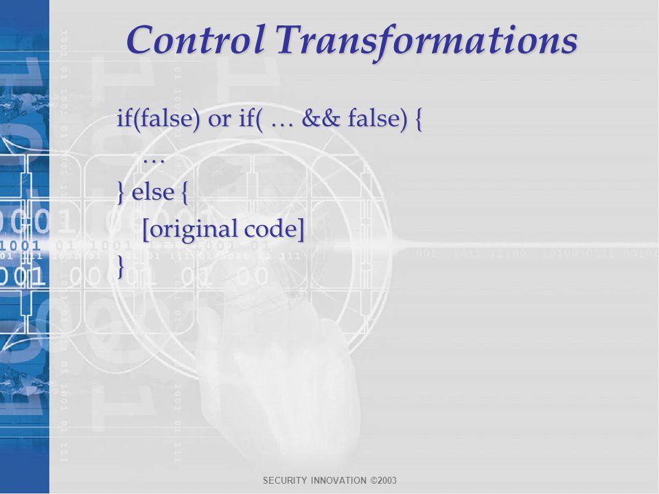 SECURITY INNOVATION ©2003 Control Transformations if(false) or if( … && false) { … } else { [original code] }