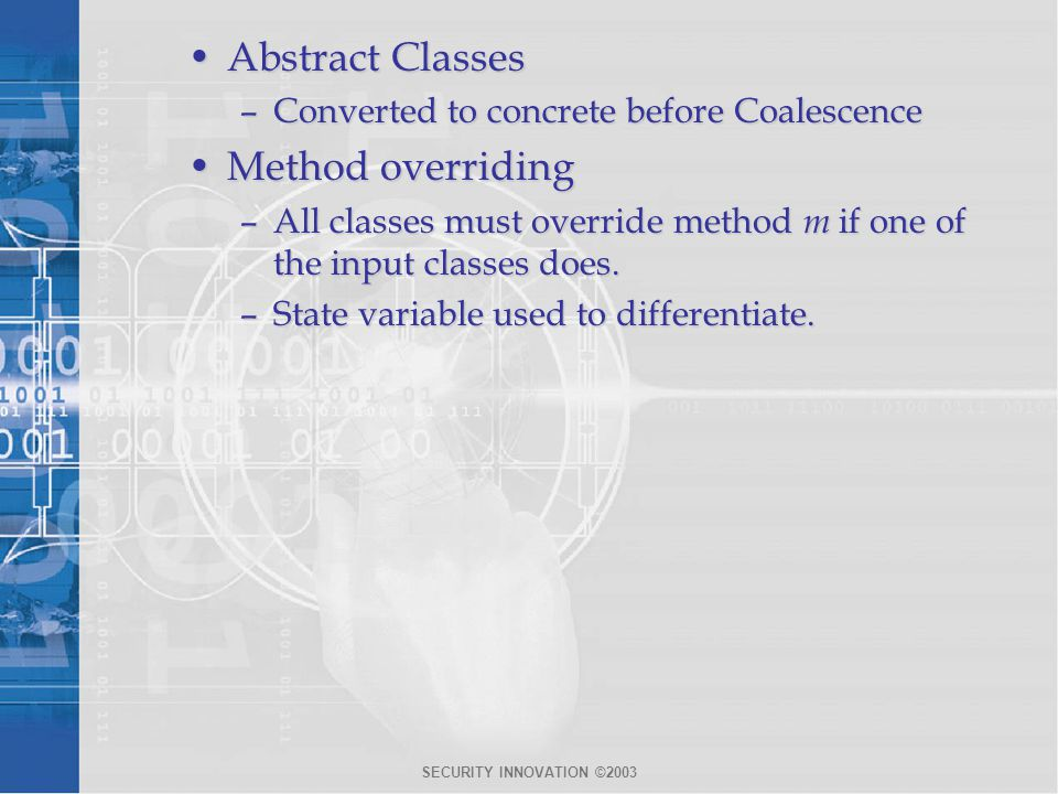 SECURITY INNOVATION ©2003 Abstract ClassesAbstract Classes –Converted to concrete before Coalescence Method overridingMethod overriding –All classes m