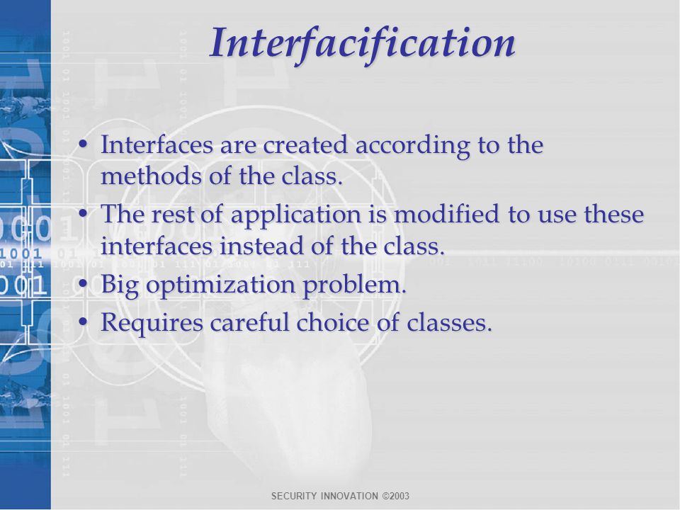 SECURITY INNOVATION ©2003Interfacification Interfaces are created according to the methods of the class.Interfaces are created according to the methods of the class.