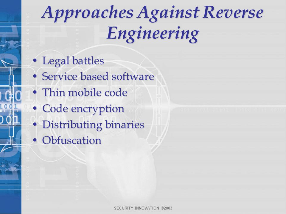 SECURITY INNOVATION ©2003 Approaches Against Reverse Engineering Legal battlesLegal battles Service based softwareService based software Thin mobile c