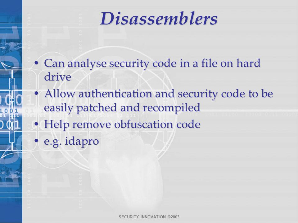 SECURITY INNOVATION ©2003Disassemblers Can analyse security code in a file on hard driveCan analyse security code in a file on hard drive Allow authen