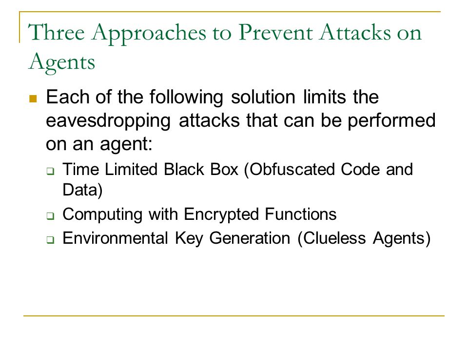 Three Approaches to Prevent Attacks on Agents Each of the following solution limits the eavesdropping attacks that can be performed on an agent:  Tim