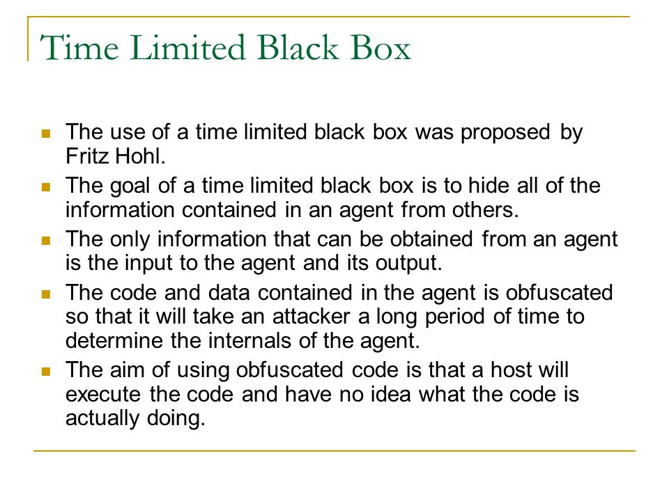 Time Limited Black Box The use of a time limited black box was proposed by Fritz Hohl.