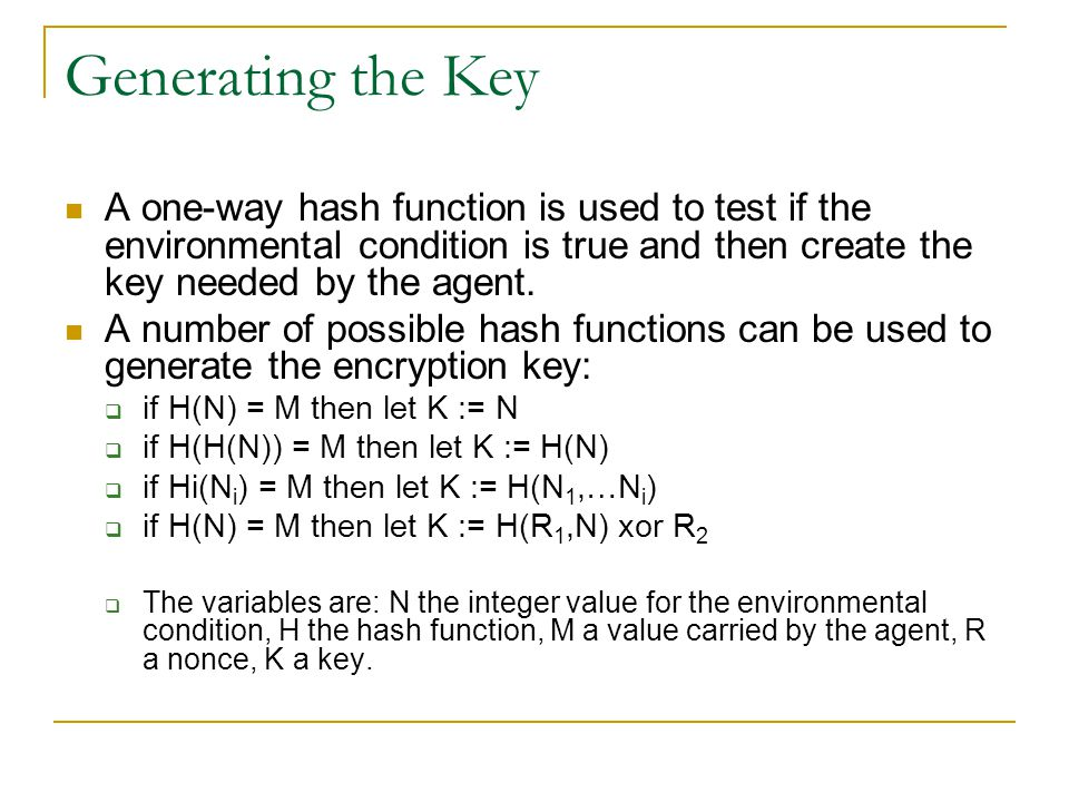 Generating the Key A one-way hash function is used to test if the environmental condition is true and then create the key needed by the agent.