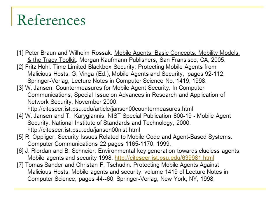References [1] Peter Braun and Wilhelm Rossak. Mobile Agents: Basic Concepts, Mobility Models, & the Tracy Toolkit. Morgan Kaufmann Publishers, San Fr
