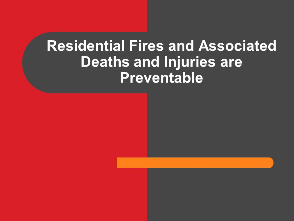 Residential Fires and Associated Deaths and Injuries are Preventable