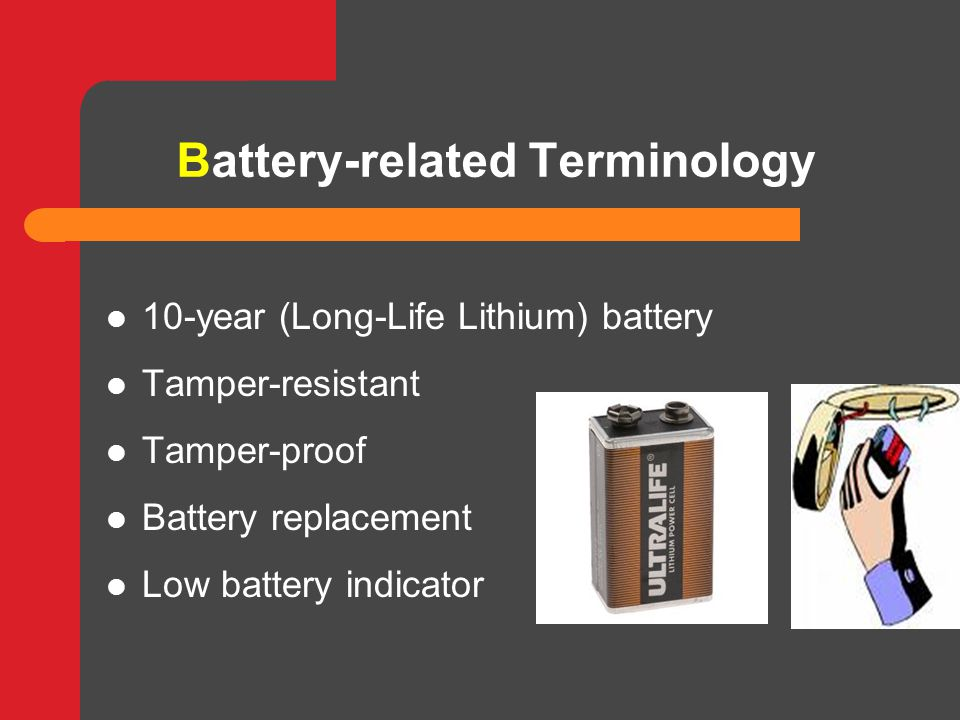 Battery-related Terminology 10-year (Long-Life Lithium) battery Tamper-resistant Tamper-proof Battery replacement Low battery indicator